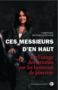 Christine Deviers-Joncour - Ces messieurs d'en haut - De l'usage des femmes par les hommes de pouvoir.