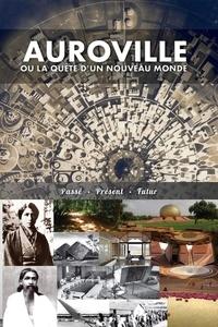 Christine Devin - Auroville, ou la quête d'un nouveau monde - passé, présent, et futur.