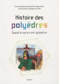 Christine Dézarnaud Dandine et Alain Sevin - Histoire des polyèdres - Quand la nature est géomètre.