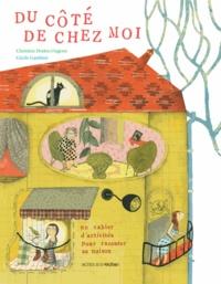 Christine Dodos-Ungerer et Cécile Gambini - Du côté de chez moi - Un cahier d'activités pour raconter sa maison.