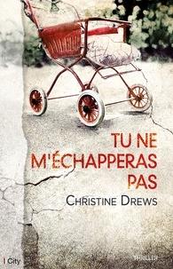 Christine Drews - Tu ne m'échapperas pas.