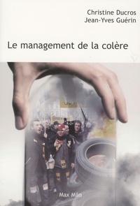 Christine Ducros et Jeanyves Guérin - Le management de la colère.