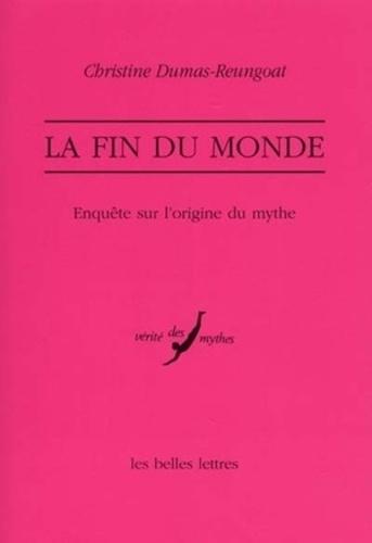 Christine Dumas-Reungoat - La fin du monde. - Enquête sur l'origine du mythe.
