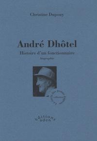 Christine Dupouy - André Dhôtel - Histoire d'un fonctionnaire.
