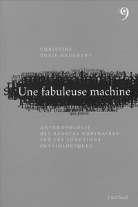 Christine Durif-Bruckert - Une fabuleuse machine - Anthropologie des savoirs ordinaires sur les fonctions physiologiques.