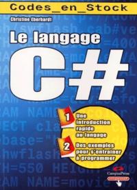 Christine Eberhardt - Le langage C#.