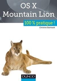Christine Eberhardt - OS X Mountain Lion : 100% pratique.