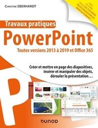 Christine Eberhardt - Powerpoint toutes versions 2013 à 2019 et Office 365 - Créer et mettre en page des diapositives, insérer et manipuler des objets, dérouler la présentation....