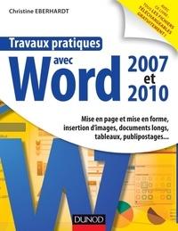 Christine Eberhardt - Travaux pratiques avec Word 2007 et 2010 - Mise en page et mise en forme, insertion d'images, documents longs, tableaux, macros, publipos.