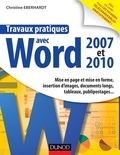 Christine Eberhardt - Travaux pratiques avec Word 2007 et 2010 - Mise en page et mise en forme, insertion d'images, documents longs, tableaux, macros, publipos.