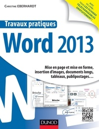 Christine Eberhardt - Travaux pratiques avec Word 2013 - Mise en page et mise en forme, insertion d'images, documents longs, tableaux, publipostages....