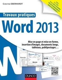 Travaux pratiques avec Word 2013- Mise en page et mise en forme, insertion d'images, documents longs, tableaux, publipostages... - Christine Eberhardt pdf epub