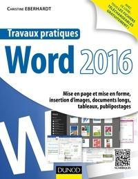 Christine Eberhardt - Travaux pratiques avec Word 2016 - Mise en page et mise en forme, insertion d'images, documents longs, tableaux, publipostages.