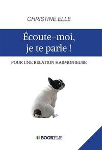 Christine.Elle - ÉCOUTE-MOI, JE TE PARLE !.