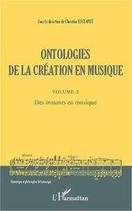 """Christine Esclapez - Ontologies de la création en musique - Volume 2, Des """"instants"""" en musique."""