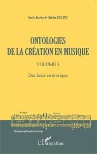 Christine Esclapez - Ontologies de la création en musique - Volume 3, Des lieux en musique.