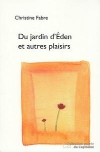 Christine Fabre - Du jardin d'Eden et autres plaisirs.