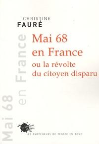 Christine Fauré - Mai 68 en France - Ou la révolte du citoyen disparu.