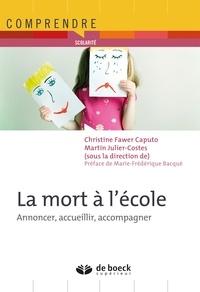 Christine Fawter Caputo et Martin Julier-Costes - La mort à l'école - Annoncer, accueillir, accompagner.