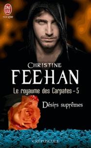 Christine Feehan - Le royaume des Carpates Tome 5 : Désirs suprêmes.
