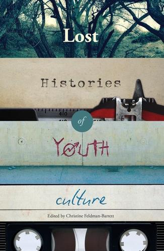 Christine Feldman-barrett - Lost Histories of Youth Culture.