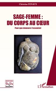 Sage-femme : du corps au coeur- Pour que demeure l'essentiel - Christine Fenaux pdf epub