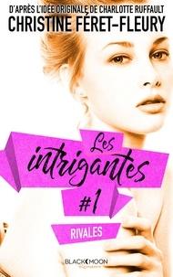 Christine Féret-Fleury - Les intrigantes - Tome 1- Rivales.