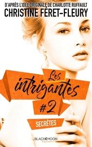 Christine Féret-Fleury - Les Intrigantes - Tome 2 - Secrètes.