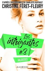 Christine Féret-Fleury - Les Intrigantes - Tome 3 - Jalouses.