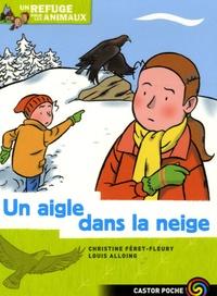 Christine Féret-Fleury et Louis Alloing - Un refuge pour les animaux Tome 7 : Un aigle dans la neige.