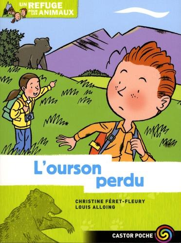 Christine Féret-Fleury et Louis Alloing - Un refuge pour les animaux Tome 8 : L'ourson perdu.