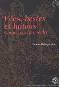 Christine Ferlampin-Acher - Fées, bestes et luitons. - Croyances et merveilles dans les romans français en prose, XIIIème-XIVème siècles.