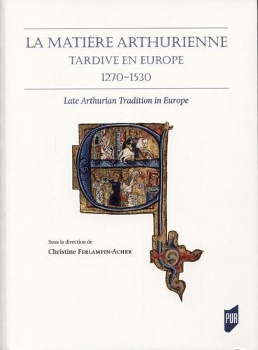 La matière arthurienne tardive en Europe... de Christine Ferlampin-Acher -  Grand Format - Livre - Decitre