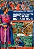 Christine Ferlampin-Acher et Denis Hüe - Mythes et réalités, histoire du roi Arthur.