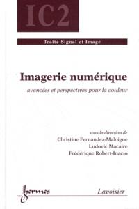 Christine Fernandez-Maloigne et Ludovic Macaire - Imagerie numérique - Avancées et perspectives pour la couleur.