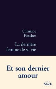 Christine Fizscher - La dernière femme de sa vie.