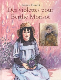Christine Flament - Des violettes pour Berthe Morisot.