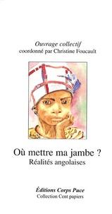Christine Foucault - Où mettre ma jambe ? - Réalités angolaises.