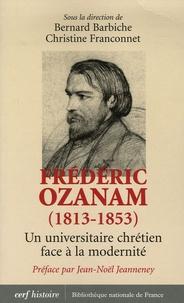 Christine Franconnet et Bernard Barbiche - Frédéric Ozanam (1813-1853) - Un universitaire chrétien face à la modernité.