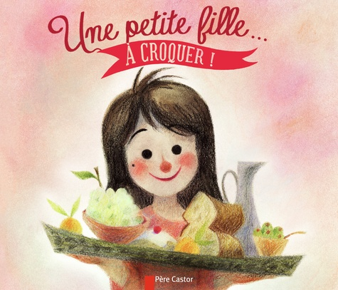 Christine Frasseto et Geneviève Godebout - Une petite fille... A croquer !.