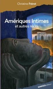Christine Frérot - Amériques intimes et autres récits.