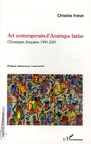 Christine Frérot - Art contemporain d'Amérique latine - Chroniques françaises 1990-2005.