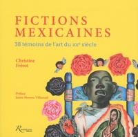 Christine Frérot - Fictions mexicaines - 38 témoins de l'art du XXe siecle.