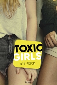 Sidonie Van den Dries et Christine Frick - Toxic Girls.