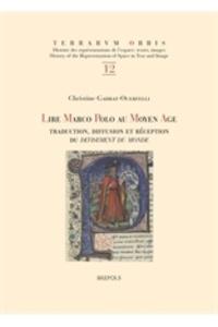 Christine Gadrat-Ouerfelli - Lire Marco Polo au Moyen Age - Traduction, diffusion et réception du Devisement du monde.