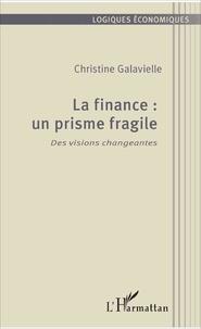 Christine Galavielle - La finance : un prisme fragile - Des visions changeantes.