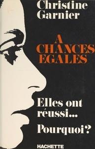 Christine Garnier et Pierre Lazareff - À chances égales - Des femmes qui ont résolu d'étonner.