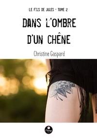 Christine Gaspard - Dans l'ombre d'un chêne - Le Fils de Jules - Tome 2.