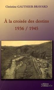 Christine Gauthier-Bravard - A la croisée des destins - 1936-1945.