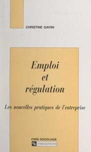 Christine Gavini - Emploi et régulation - Les nouvelles pratiques de l'entreprise.